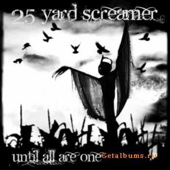 25 Yard Screamer  - Until All Are One (2011)