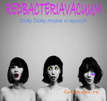 Red Bacteria Vacuum - Dolly Dolly, Make A Epoch (2009)