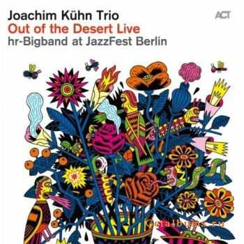 Joachim Kuhn Trio & hr-Bigband - Out of the Desert Live at JazzFest Berlin (2011)