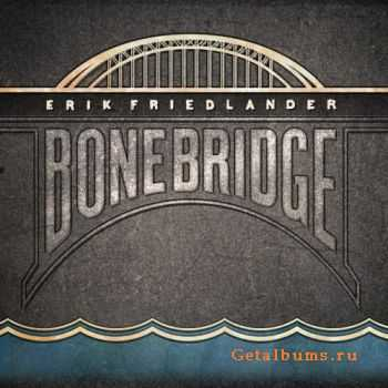 Erik Friedlander - Bonebridge (2011)