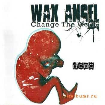 Wax Angel - Change The World (Demo) (2005)