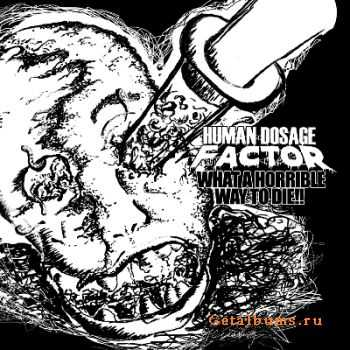 Human Dosage Factor - What A Horrible Way To Die!! [EP] (2011)
