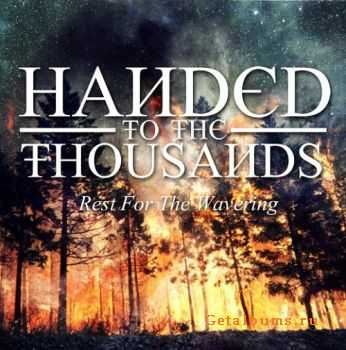 Handed To The Thousands - Rest For The Wavering (2011)