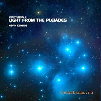 Kevin Kendle - Deep Skies Vol.3 - Light From The Pleiades (2008)