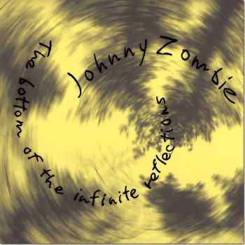 Johnny Zombie - The Bottom Of The Infinite Reflections (2011)