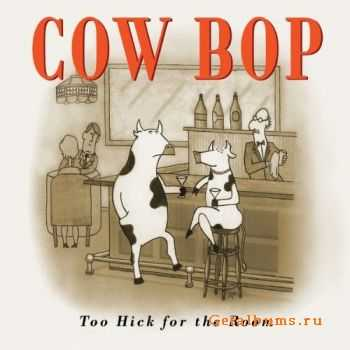 Cow Bop - Too Hick For The Room (2011)