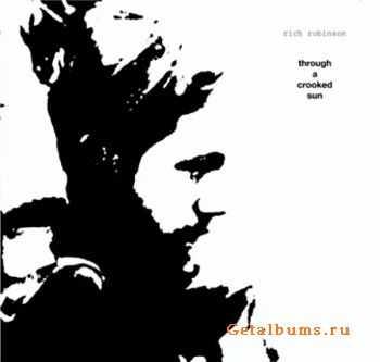 Rich Robinson - Through A Crooked Sun (2011)