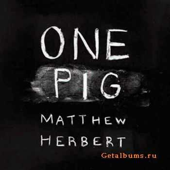 Matthew Herbert - One Pig (2011)