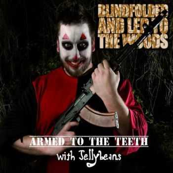 Blindfolded And Led To The Woods - Armed To The Teeth With Jellybeans (Ep) (2011)