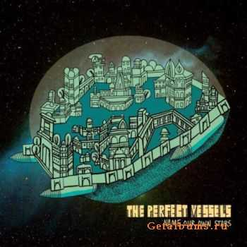 The Perfect Vessels - Name Our Own Stars (2011)
