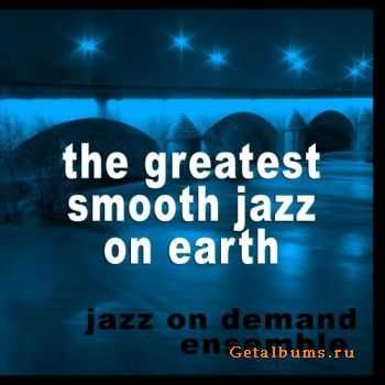 Jazz On Demand Ensemble - The Greatest Smooth Jazz On Earth (2009)