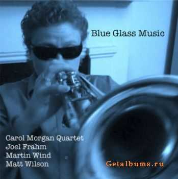 Carol Morgan Quartet – Blue Glass Music (2011)