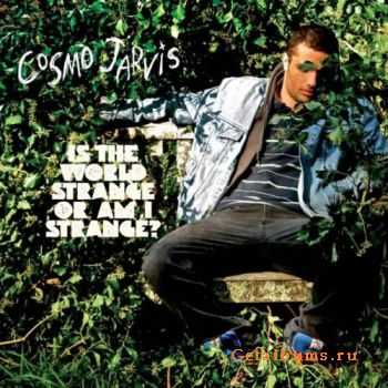 Cosmo Jarvis – Is the World Strange or Am I Strange? (2011)