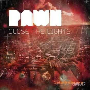 Pawn - Close the Lights (2011)