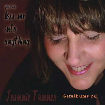 Jeannie Tanner - You Can Kiss Me Into Anything (2010)