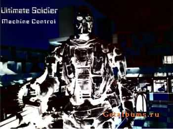 Ultimate Soldier - Machine Control (2011)