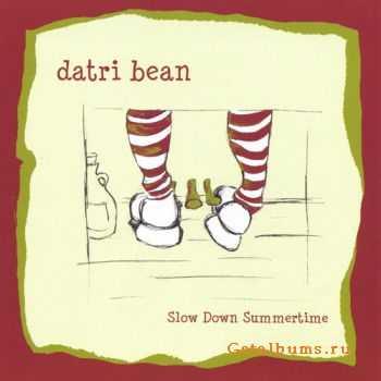 Datri Bean - Slow Down Summertime (2006)