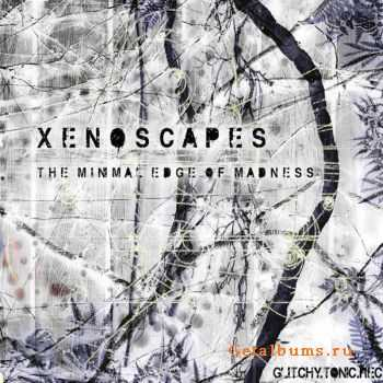 Xenoscapes � The Minimal Edge Of Madness (2011)