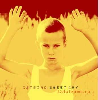 Catbird - Sweet Cry (2011)
