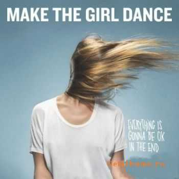 Make The Girl Dance - Everything Is Gonna Be OK In The End (2011)