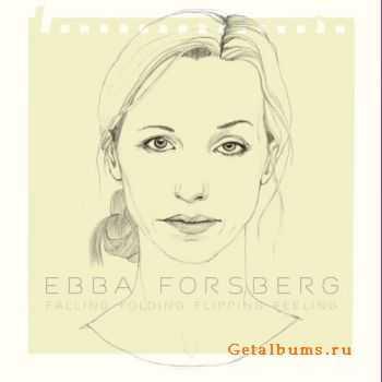 Ebba Forsberg - Falling Folding Flipping Feeling (2011)