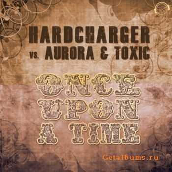 Hardcharger vs. Aurora & Toxic - Once Upon A Time (2011)