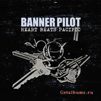 Banner Pilot - Heart Beats Pacific (2011)