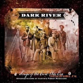 VA - Dark River: Songs Of The Civil War Era (2011)