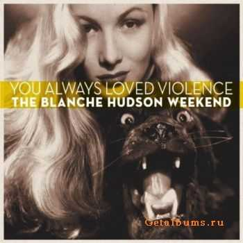 The Blanche Hudson Weekend – You Always Loved Violence (2011)