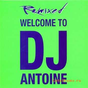 DJ Antoine - Welcome To DJ Antoine (Remixed) (2011)