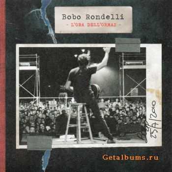 Bobo Rondelli - L'Ora Dell'Ormai (2011)
