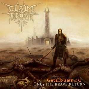 Claim The Throne  - Only The Brave Return  (2008)