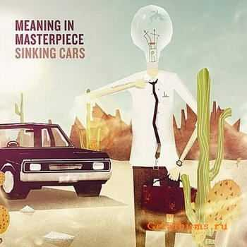 Meaning In Masterpiece - Sinking Cars (2011)