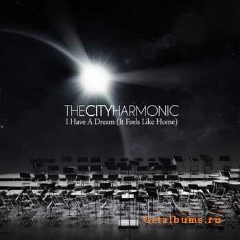 The City Harmonic -  I Have a Dream (It Feels Like Home) (2011)