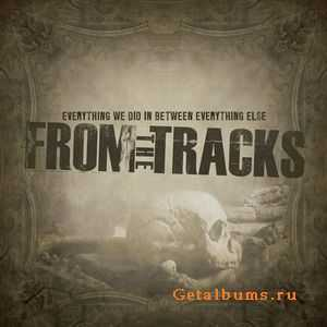 From The Tracks - Everything We Did In Between Everything Else [Compilation] (2011)
