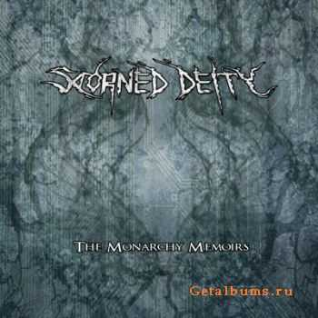 Scorned Deity  - The Monarchy Memoirs (2011)