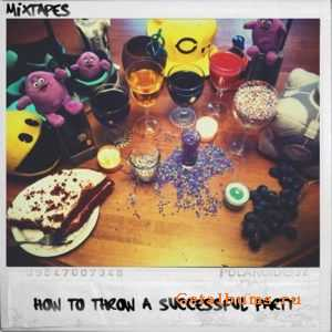 Mixtapes - How To Throw A Successful Party (2011)