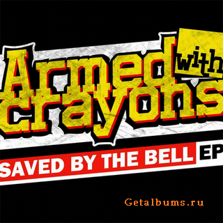 Armed With Crayons - Saved By The Bell [EP] (2011)
