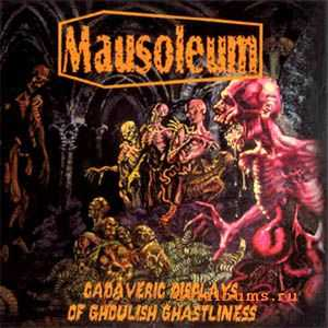 Mausoleum  - Cadaveric Displays Of Ghoulish Ghastliness (2003)