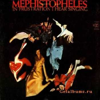 Mephistopheles - In Frustration I Hear Singing (1969)