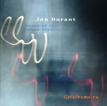 Jon Durant  - Dance Of The Shadow Planets  (2011) Lossless