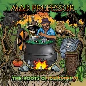 Mad Professor - The Roots Of Dubstep (2011)