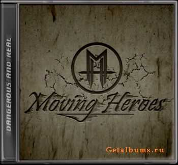 Moving Heroes - Dangerous And Real  (2011)