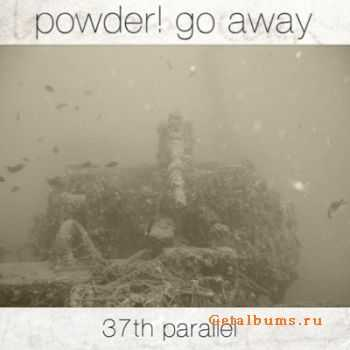 Powder! go away - 37th Parallel [EP] (2011)