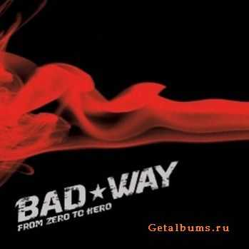 Bad Way - From Zero To Hero (2005)