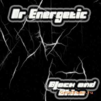Mr. Energetic - Black and White (2011)