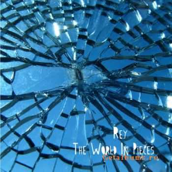 Rey  - The World In Pieces [EP] (2011)
