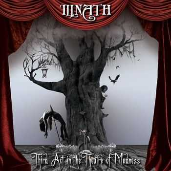 Illnath - Third Act In The Theatre Of Madness (2011)