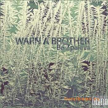 WARN A BROTHER - Be Zpaleva (2011)