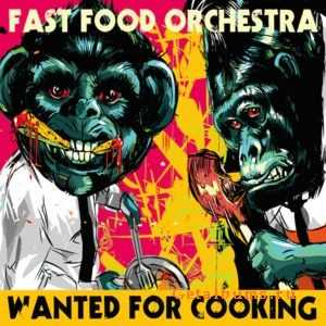 Fast Food Orchestra - Wanted For Cooking (2011)
